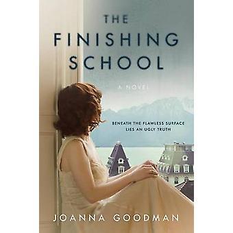 The Finishing School by Joanna Goodman - 9780062465580 Book