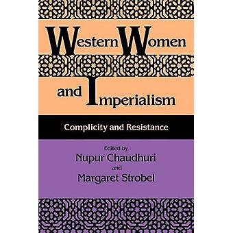 Western Women and Imperialism - Complicity and Resistance by Nupur Cha