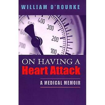 Op het hebben van een hartaanval-een medisch gedenkschrift door William O'Rourke-9780