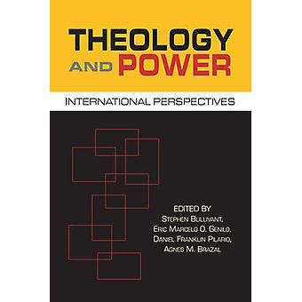 Theology and Power - International Perspectives by Stephen Bullivant -