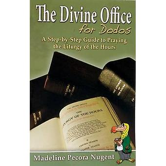 The Divine Office for Dodos - A Step-By-Step Guide to Praying the Litu