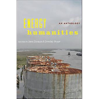 Energy Humanities - An Anthology by Imre Szeman - Dominic Boyer - 9781
