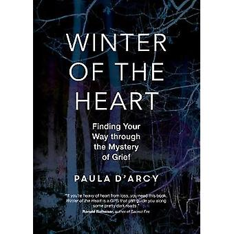 Winter of the Heart - Finding Your Way through the Mystery of Grief by