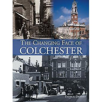 The Changing Face of Colchester by Patrick Denney - 9781780914909 Book