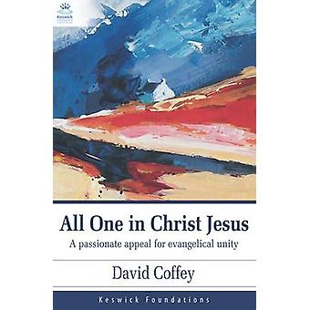 All One in Christ Jesus - A Passionate Appeal for Evangelical Unity by