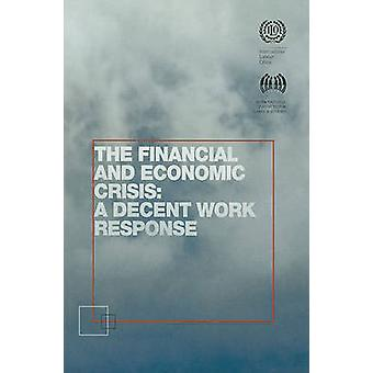 The Financial and Economic Crisis - A Decent Work Response by Internat