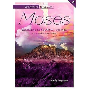 Eyewitness to Glory - Moses - Discerning God's Active Presence by Mindy