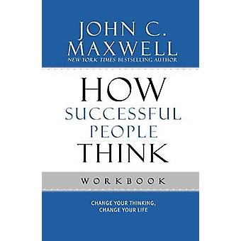How Successful People Think Workbook - Change Your Thinking - Change Y