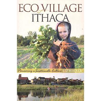 Ecovillage at Ithaca - Pioneering a Sustainable Culture by Liz Walker