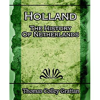 Holland The History Of Netherlands Europe History von Grattan & Thomas Colley