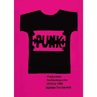 Punkouture  Fashioning a Riot 1976 to 1986 by Matteo Torcinovich