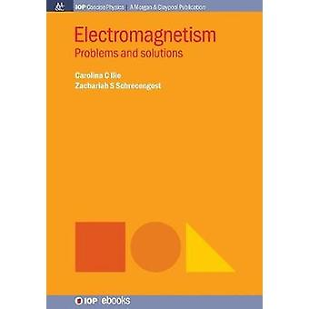 Electromagnetism Problems and Solutions by Ilie & Carolina C