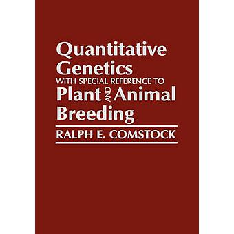 Quantitative Genetics with Special Reference to Plants and Animal Breedings by Comstock & Ralph E.