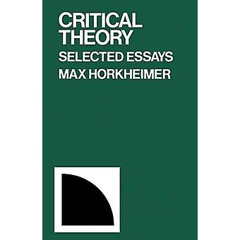 Critical Theory Selected Essays by Horkheimer & Max
