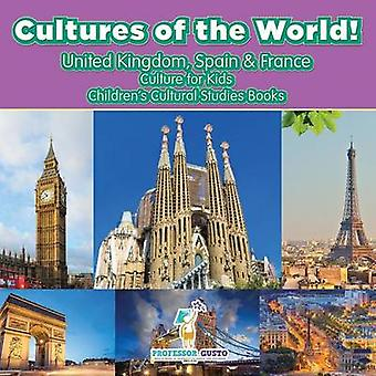 Cultures of the World United Kingdom Spain  France  Culture for Kids  Childrens Cultural Studies Books by Gusto & Professor