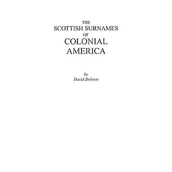 The Scottish Surnames of Colonial America by Dobson & David