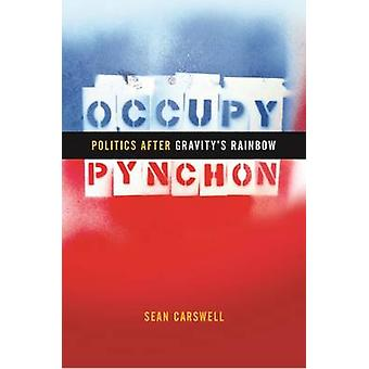 Occupy Pynchon Politics after Gravitys Rainbow by Carswell & Sean