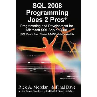 SQL 2008 Programming Joes 2 Pros Volume 4 by Morelan & Rick