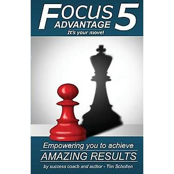 Focus5 Advantage Empowering you to Achieve Amazing Results by Scholten & Tim