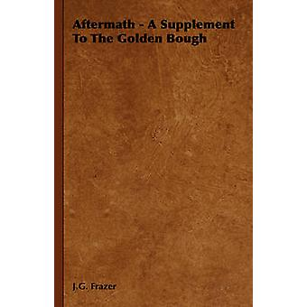 Aftermath  A Supplement to the Golden Bough by Frazer & J. G.