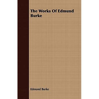 The Works Of Edmund Burke by Burke & Edmund