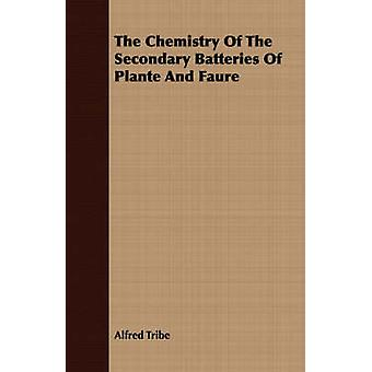 The Chemistry Of The Secondary Batteries Of Plante And Faure by Tribe & Alfred