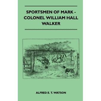 Sportsmen Of Mark  Colonel William Hall Walker by Watson & Alfred E. T.