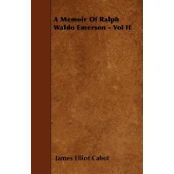 A Memoir Of Ralph Waldo Emerson  Vol II by Cabot & James Elliot
