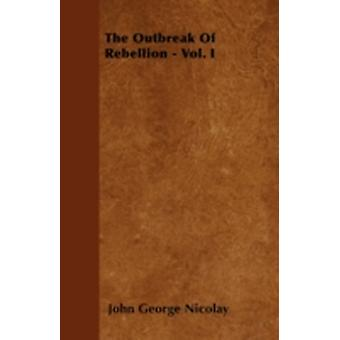 The Outbreak Of Rebellion  Vol. I by Nicolay & John George
