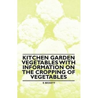 Kitchen Garden Vegetables With Information on the Cropping of Vegetables by Beckett & E.