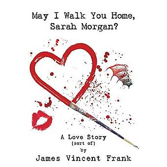 May I Walk You Home Sarah Morgan A Love Story Sort Of by Frank & James Vincent