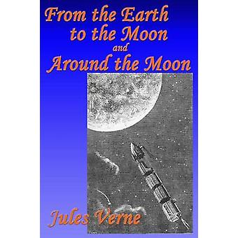 From the Earth to the Moon and Around the Moon by Verne & Jules