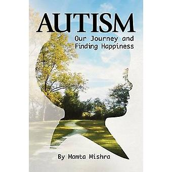 Autism Our Journey and Finding Happiness by Mishra & Mamta