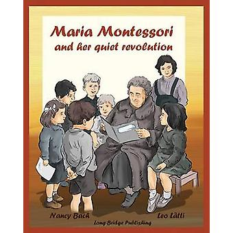 Maria Montessori and Her Quiet Revolution A Picture Book about Maria Montessori and Her School Method by Bach & Nancy