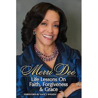 Merri Dee Life Lessons on Faith Forgiveness  Grace by Dee & Merri