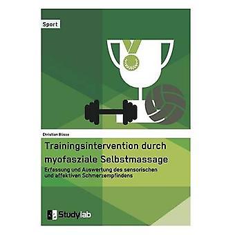 Trainingsintervention durch myofasziale Selbstmassage. Erfassung und Auswertung des sensorischen und affektiven Schmerzempfindens by Blisse & Christian
