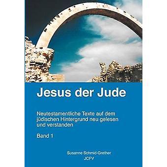 Jesus der Jude Band 1 by SchmidGrether & Susanne
