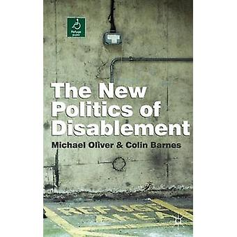 The New Politics of Disablement by Oliver & MichaelBarnes & Colin