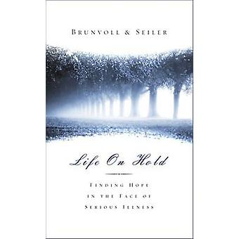 Life on Hold Finding Hope in the Face of Serious Illness by Seiler & David G.