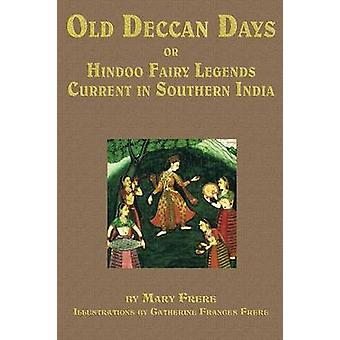 Old Deccan Days Or Hindoo Fairy Tales Current in Southern India by Frere & Catherine Frances