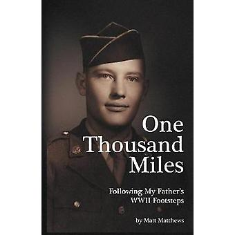 One Thousand Miles Following My Fathers WWII Footsteps by Matthews & Matt