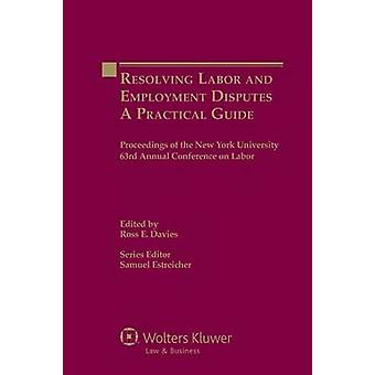 Resolving Labor and Employment Disputes. a Practical Guide by Davies