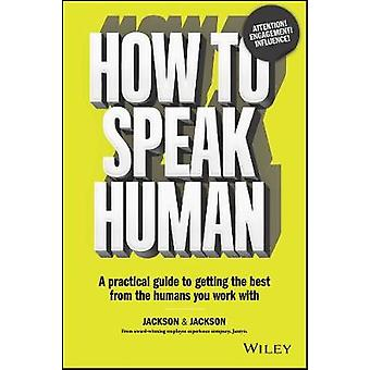 How to Speak Human - A Practical Guide to Getting the Best from the Hu