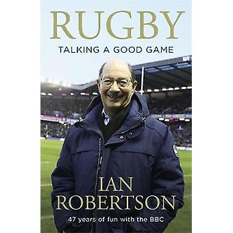 Rugby - Talking A Good Game - The Perfect Gift for Rugby Fans by Ian Ro