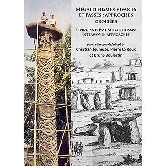 Megalithismes Vivants et Passes - Approches Croisees - Living and Past