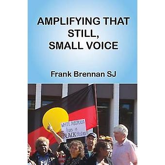 Amplifying That Still - Small Voice by Frank Brennan - 9781925232097