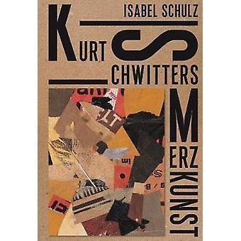 Kurt Schwitters - Merzkunst by Isabel Schulz - 9783777434469 Book