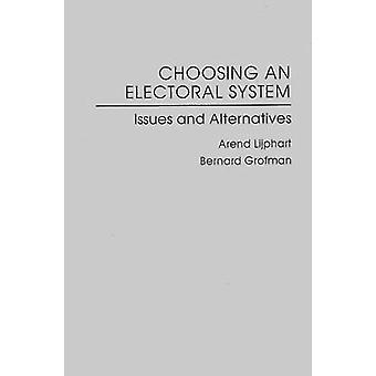 Choosing an Electoral System  Issues and Alternatives by Arend Lijphart & Bernard Grofman