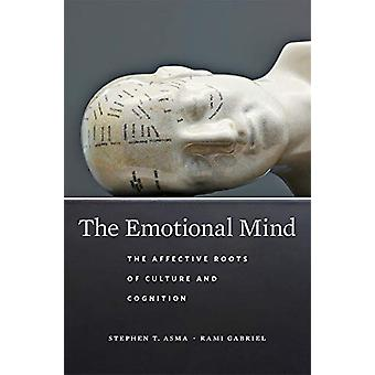 The Emotional Mind - The Affective Roots of Culture and Cognition by S