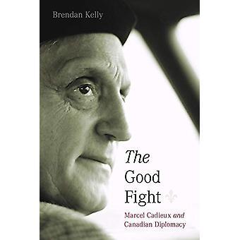 The Good Fight - Marcel Cadieux en Canadese diplomatie door Brendan Kell